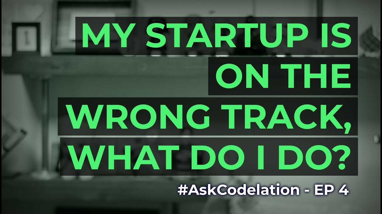 My Startup is on the Wrong Track. What Do I Do?